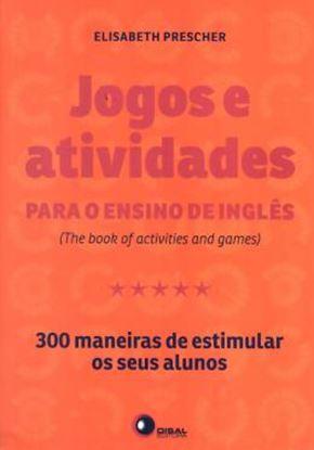 Imagem de JOGOS E ATIVIDADES PARA O ENSINO DE INGLES - 300 MANEIRAS DE ESTIMULAR OS SEUS ALUNOS
